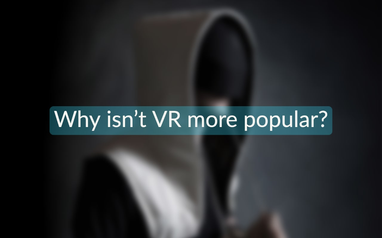 "vr concept with text on it ""Why isn't VR more popular?"""