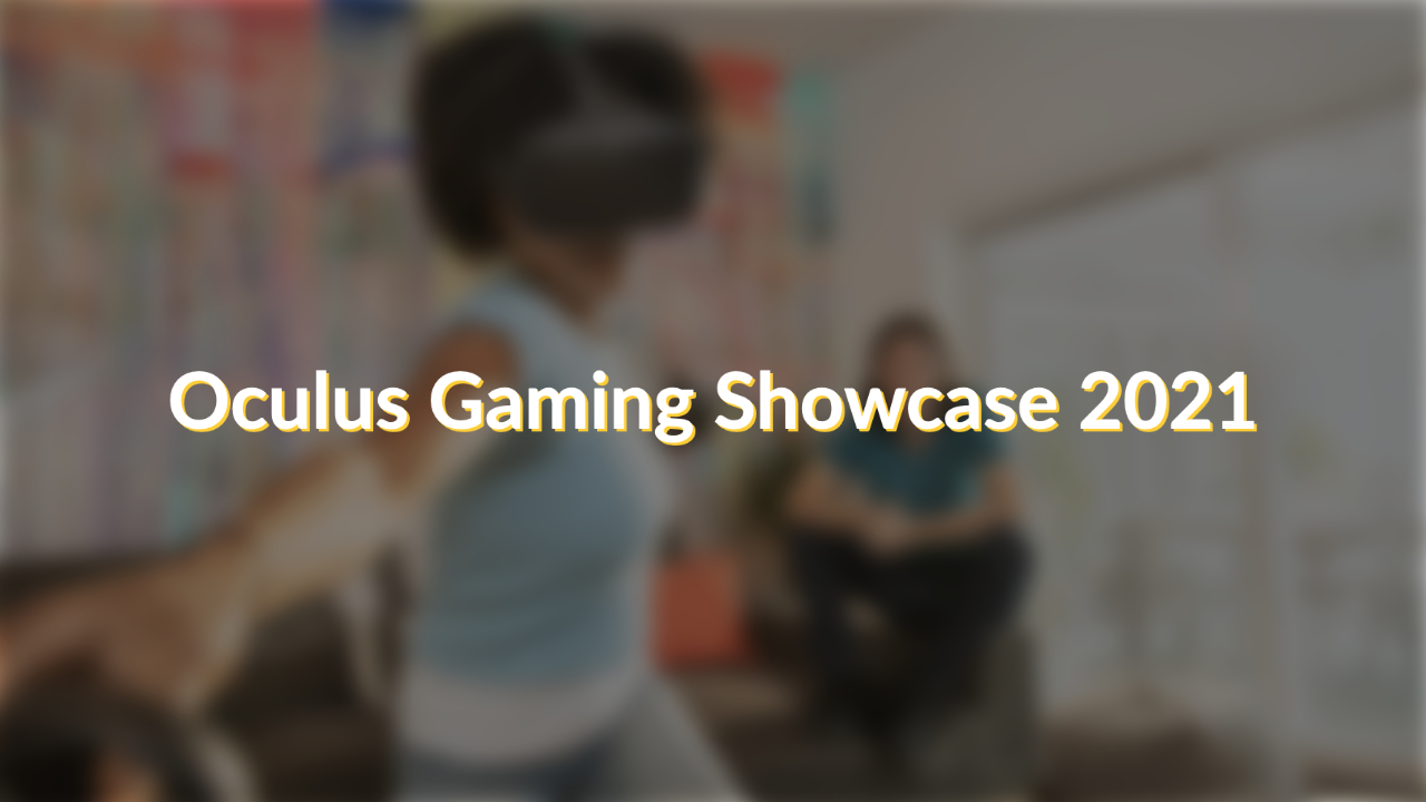 oculus gaming showcase 2021 thumbnail with blurred girl playing oculus quest in background